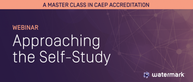 a master class in CAEP accreditation - webinar - approaching the self-study