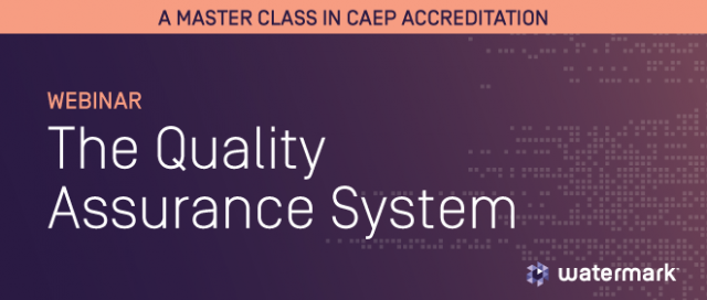 a master class in CAEP accreditation - webinar - the quality assurance system